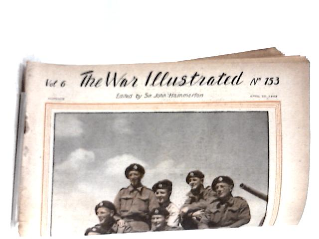 The War Illustrated Vol 6 No 153 Apr 30 1943 By Sir John Hammerton (Ed.)