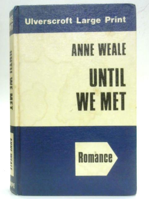 Until We Met (Ulverscroft large print series) By Anne Weale