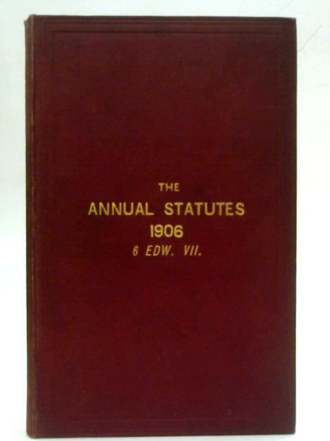 Statutes of Practical Utility Passed in 1906 Vol VII. By J. M. Lely