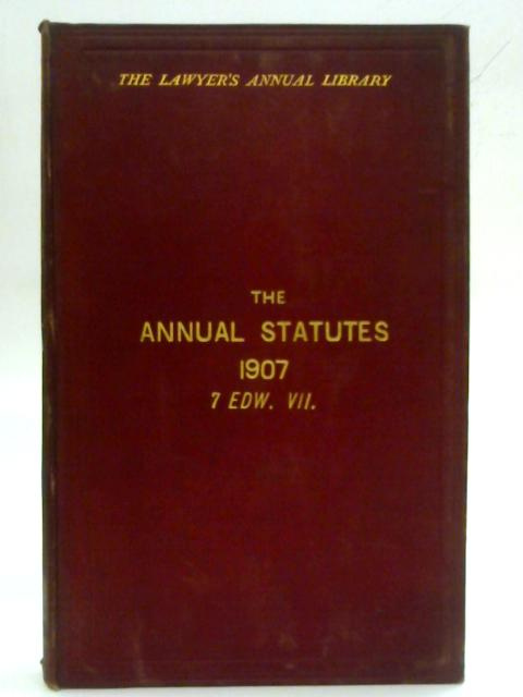 Statutes of Practical Utility Passed in 1907 Vol VIII. (The Lawyer's Annual Library) By W. H. Aggs