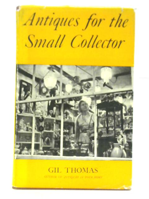 Antiques for the Small Collector by Gilbert Thomas
