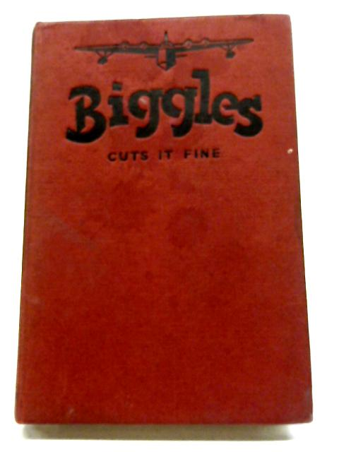 Biggles Cuts It Fine By Captain W. E. Johns