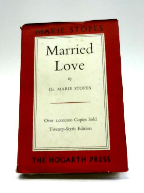 Married Love: A New Contribution to the Solution of Sex Difficulties by Marie Stopes