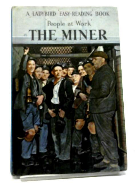 The Miner (People At Work) By I. & J. Havenhand