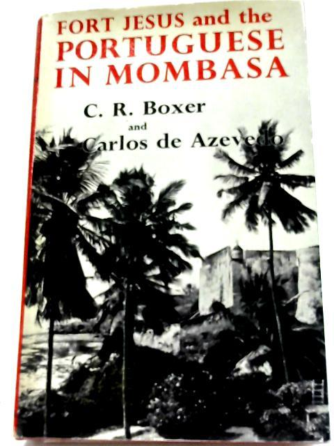 Fort Jesus and the Portuguese in Mombasa, 1593-1729 By C. R Boxer & Carlos de Azevedo