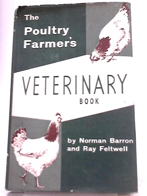 The Poultry Farmer's Veterinary Book by Norman Barron