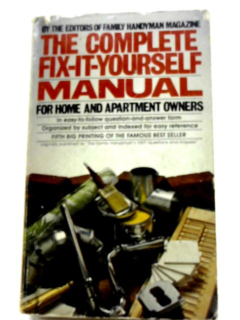The Complete Fix-It-Yourself Manual For Home and Apartment Owners by Various
