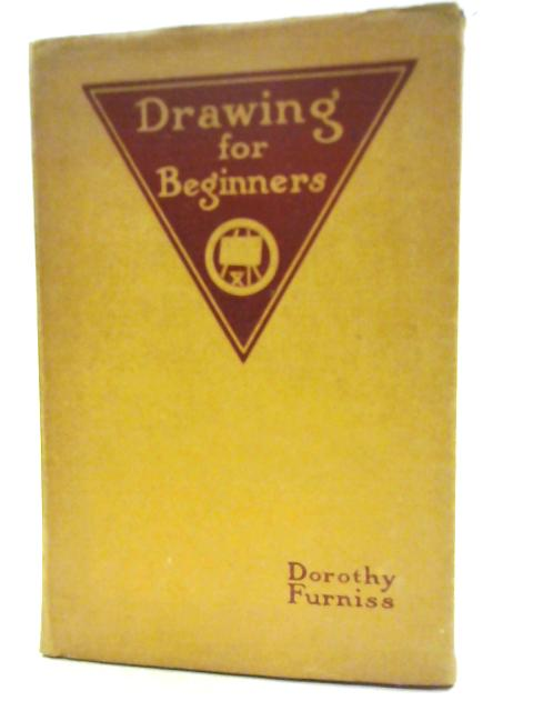 Drawing for Beginners by Dorothy Furniss