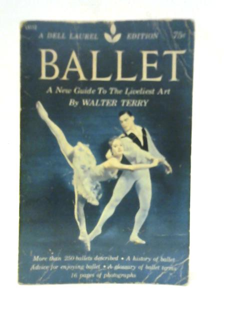 Ballet: A New Guide to the Liveliest Art By Walter Terry