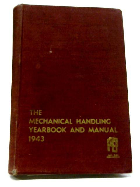 Mechanical Handling Yearbook and Manual, 1943 by H. Pynegar