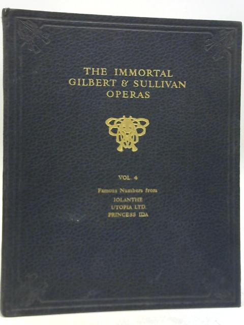 The Immortal Operas of Gilbert & Sullivan Vol. 4 By Gilbert & Sullivan