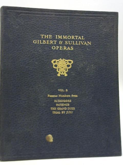 The Immortal Operas of Gilbert and Sullivan Vol. 3 By Gilbert and Sullivan