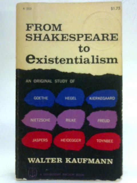 From Shakespeare To Existentialism by Walter Kaufmann