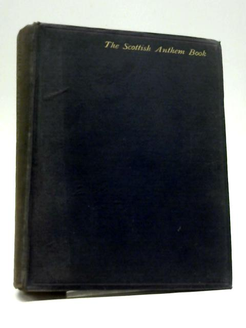 The Scottish Anthem Book: For Use In Churches by Unknown