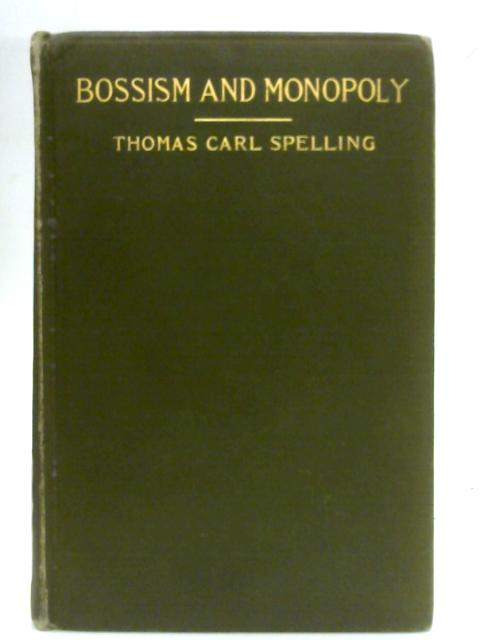 Bossism and Monopoly by Thomas Carl Spelling