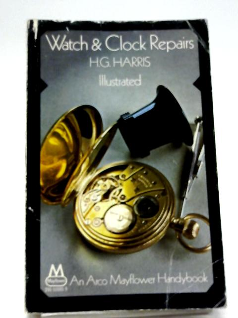 Watch And Clock Repairs by Harris, H. G.