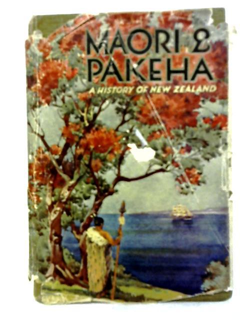 Maori and Pakeha a History of New Zealand (A. W. Shrimpton & A.E. Mulgan) By A.W. Shrimpton & A.E. Mulgan