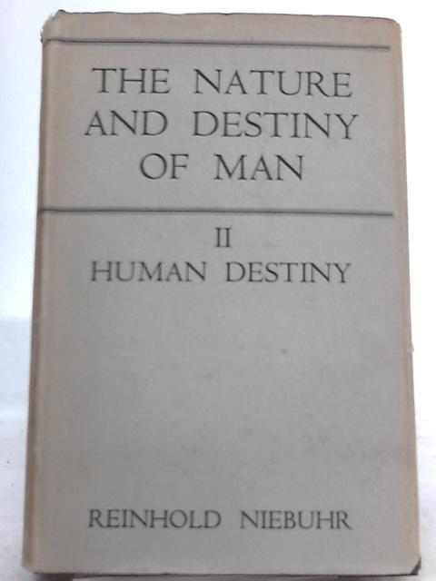 The Nature and Density of Man Vol. II Human Destiny By Reinhold Niebuhr