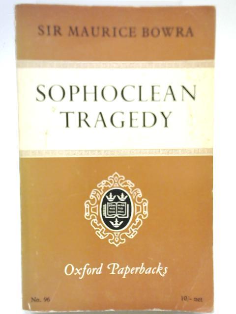 Sophoclean Tragedy By C. M Bowra