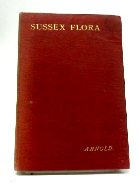 Flora of Sussex By F. H. Arnold