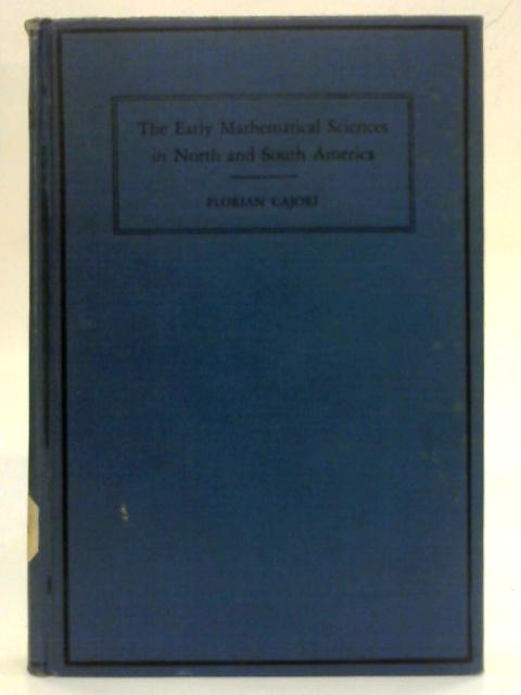 The Early Mathematical Sciences of North and South America By Florian Cajori