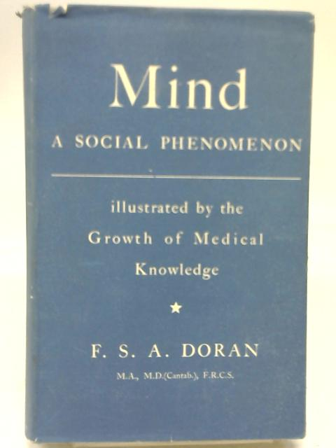 Mind: A Social Phenomenon; illustrated by the growth of medical knowledge By Francis S A Doran