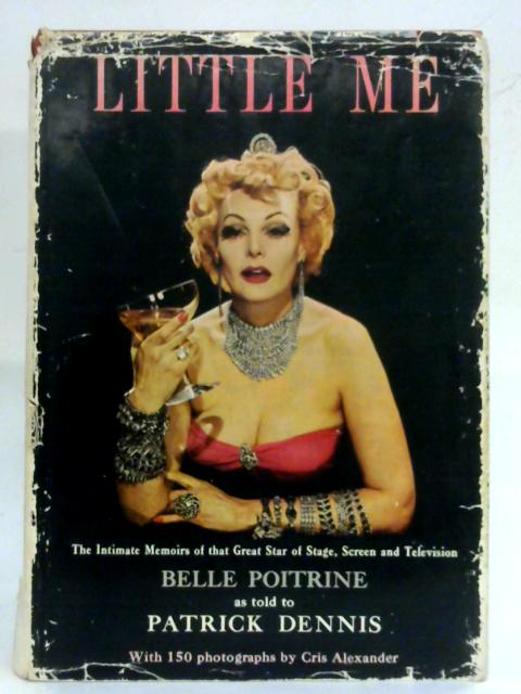 Little Me: The intimate memoirs of that great star of stage, screen, and television, Belle Poitrine, By Patrick Dennis
