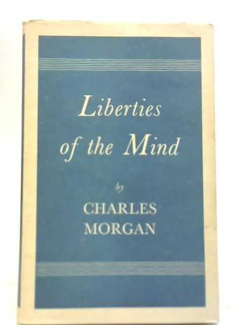 Liberties of the Mind By Charles Morgan