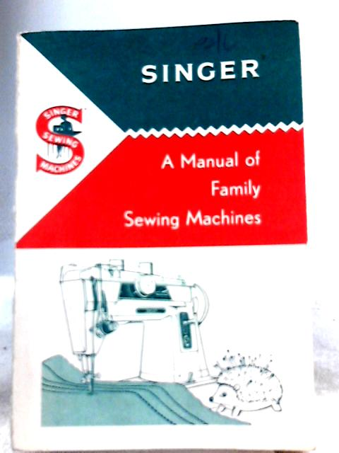 Singer: A Manual of Family Sewing Machines and Their Attachments