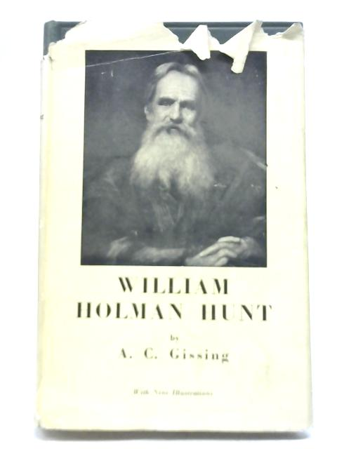 William Holman Hunt. A Biography By A C Gissing