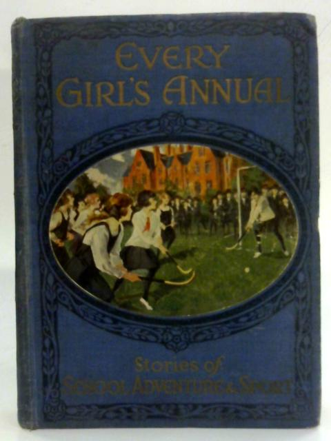 Every Girl's Annual: Stories of School, Adventure and Sport, Number One by Various Contributors