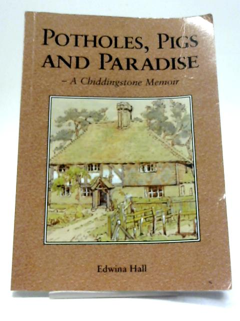 Potholes, Pigs and Paradise A Chiddingstone Memoir By Edwina Hall