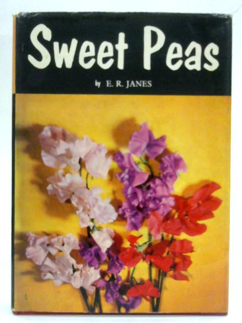 Sweet peas: a complete guide to their culture By E.R. Janes