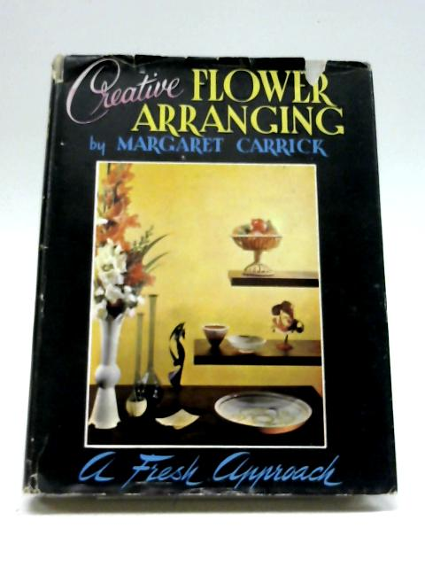 Creative Flower Arranging By Margaret Carrick