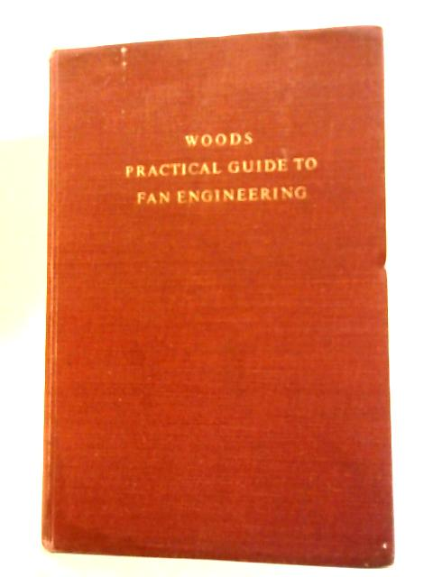 Woods Practical Guide to Fan Engineering by Anon