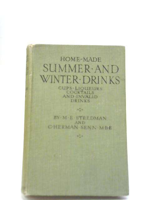 Home - Made Summer and Winter Drinks. Cups, Liqueurs, Cocktails and Invalid Drinks. By M E Steedman & C H Senn