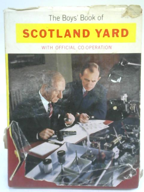 The Boys' Book of Scotland Yard - with Official Co - Operation By Anon