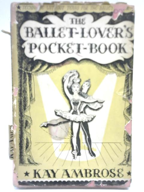 The Ballet-Lover's Pocket-Book: technique without tears for the ballet-lover. By Kay Ambrose