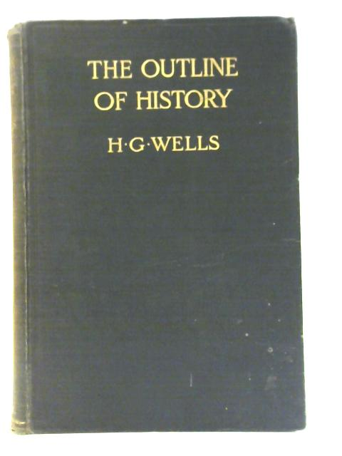 The Outline of History: Being a Plain History of Life and Mankind By H. G. Wells