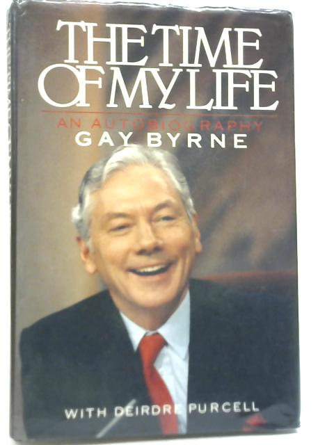 The Time Of My Life: An Autobiography By Gay Byrne