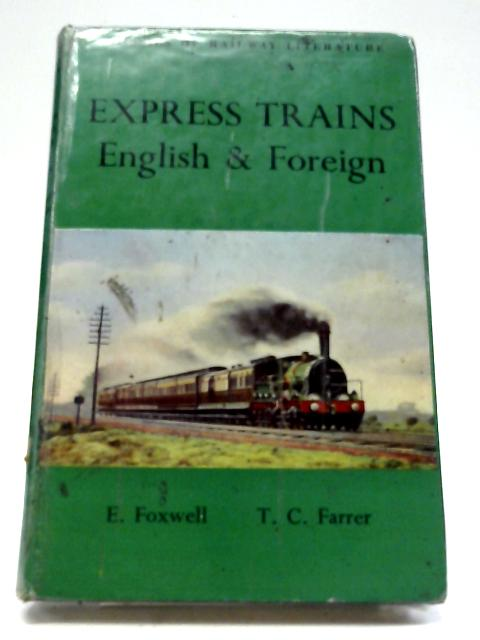 Express Trains English and Foreign Being a Statistical Account of All the Express Trains of the World with Railway Maps of Great Britain and Europe By Foxwell and Farrer
