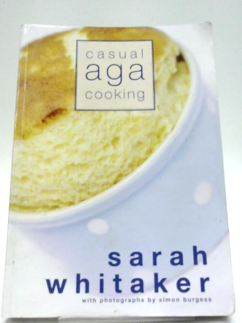 Casual Aga Cooking By Sarah Whitaker