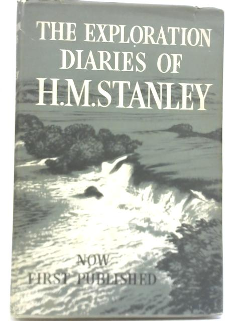 The Exploration Diaries of H.M. Stanley By R Stanley & A Neame