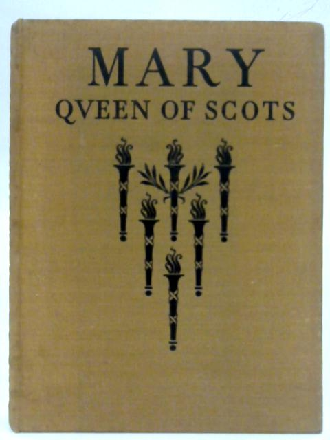 Mary Queen of Scots 1542 - 1587 By Eileen Bigland (Ed.)