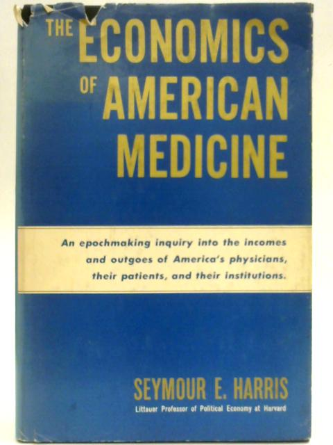 The Economics of American medicine by Seymour Edwin Harris