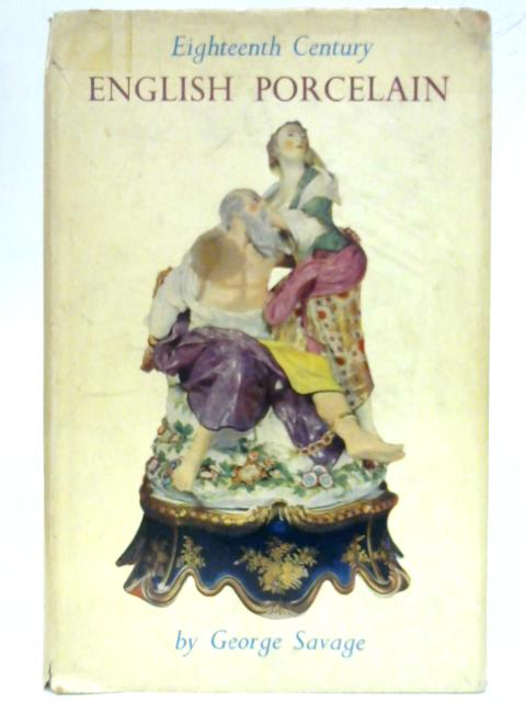 18th-Century English Porcelain by George Savage
