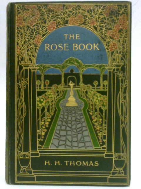 The Rose Book (A Complete Guide For Amateur Rose Growers) by H.H. Thomas