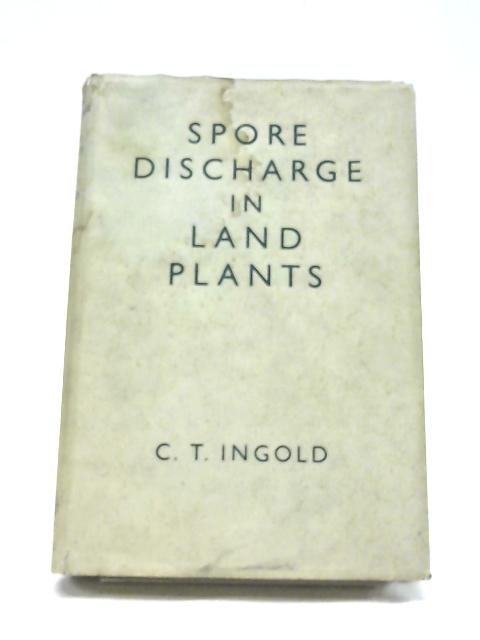 Spore Discharge in Land Plants by C T Ingold