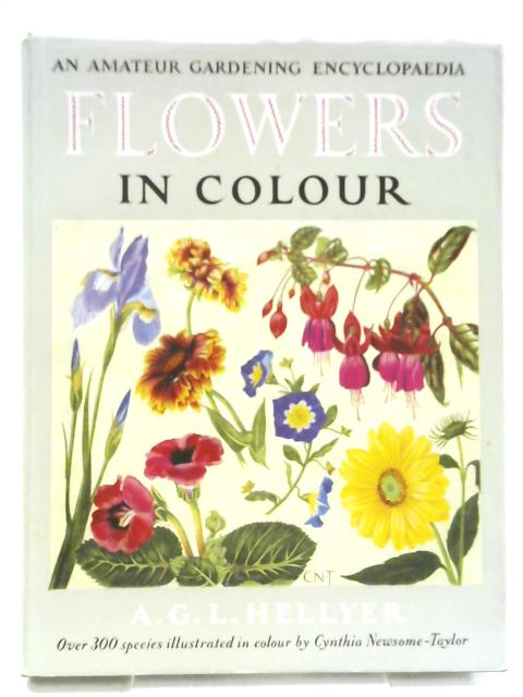 Flowers In Colour - An Amateur Gardening Encyclopedia By A. G. L. Hellyer