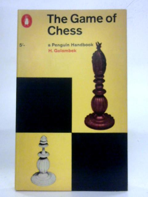 The Game of Chess - One of Britain's Foremost International Masters Describes the Game in All Its Phases. A Book for Beginners as We as for Those Who Already Know How to Play. by H. Golombek